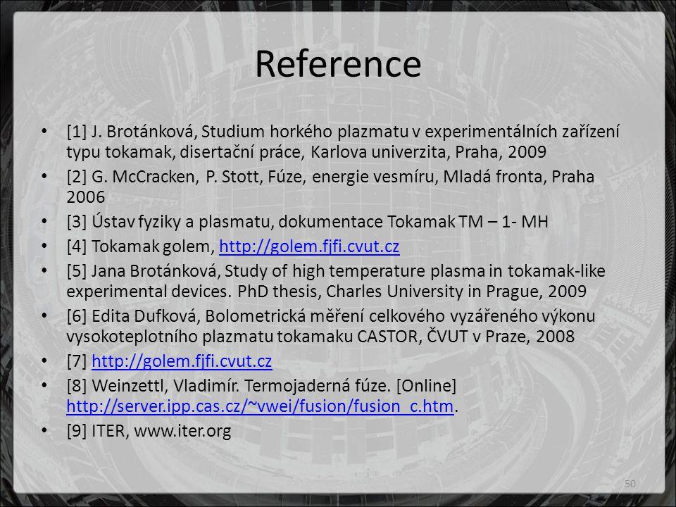 Reference [1] J. Brotánková, Studium horkého plazmatu v experimentálních zařízení typu tokamak, disertační práce, Karlova univerzita, Praha, 2009.